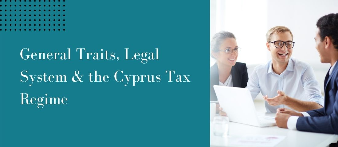 General Traits, Legal System & the Cyprus Tax Regime